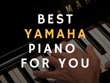 Which Yamaha Piano is the Best for you?