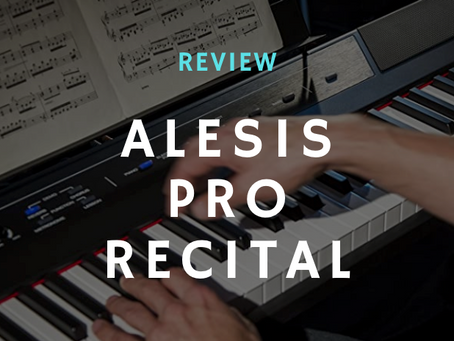 Review: 9 Things I Love About the Alesis Recital Pro Digital Piano