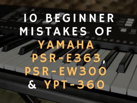 10 Beginner Mistakes Yamaha PSR-E363, PSR-EW300 & YPT-360 Users Make