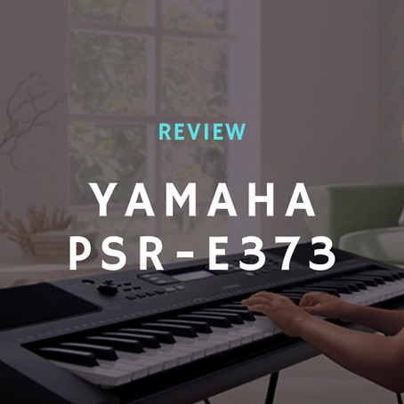 Review: Yamaha PSR-E373, The Best Portable Keyboard Piano for Beginners