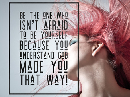 Be Yourself: God Made You That Way