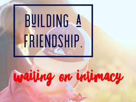 Building A Friendship, Waiting On Intimacy
