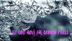 Let God Have the Broken Pieces
