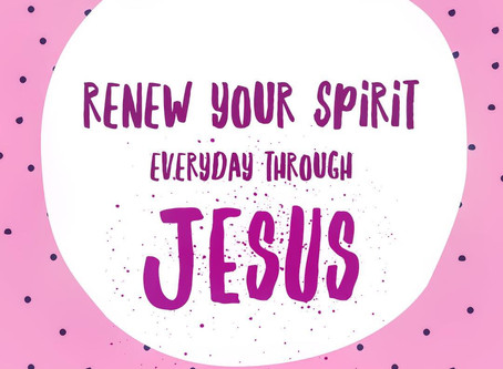 Renew Your Spirit Everyday Through Jesus
