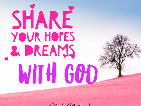 Share Your Hopes & Dreams With God