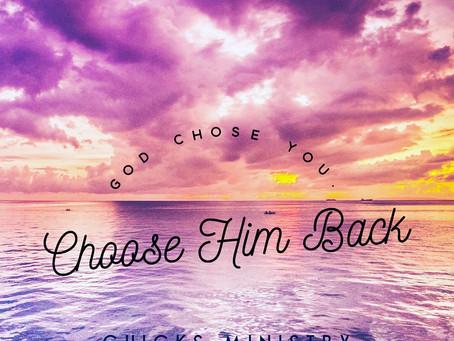 God Chose You: Choose Him Back