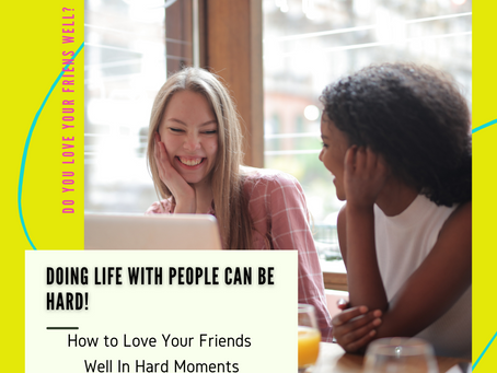The High Way Journal: How To Love Your Friends Well In Hard Moments