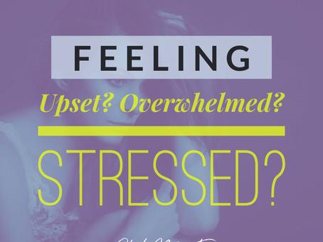Feeling Upset? Overwhelmed? Stressed?
