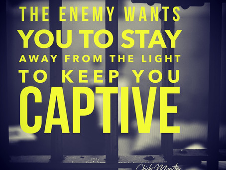 Captivity: The Enemy Wants You to Stay Away from Light