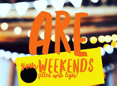 Are Your Weekends Filled With Light?