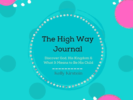 The High Way Journal: Discover God, His Kingdom & What It Means to Be His Child