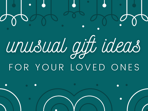 Unusual Gift Ideas For Your Loved Ones