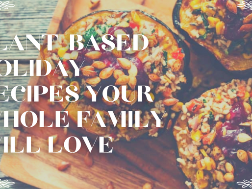 Plant-Based Holiday Recipes Your Whole Family Will Love