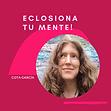 Eclosiona Tu Mente! - Cota García