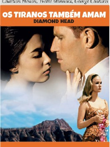 OS TIRANOS TAMBÉM AMAM (Diamond Head, 1962)