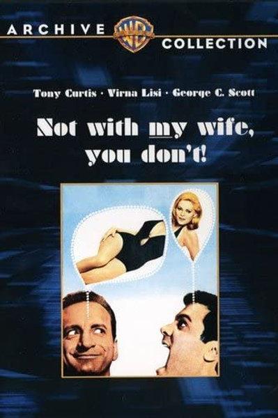COM MINHA MULHER, NÃO SENHOR (Not With My Wife, You Don't! 1966)