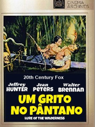 UM GRITO NO PÂNTANO (Lure of the Wildeness, 1952) - Legendado