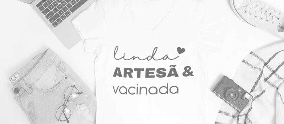PARA VOCÊ: LINDA, ARTESÃ E VACINADA