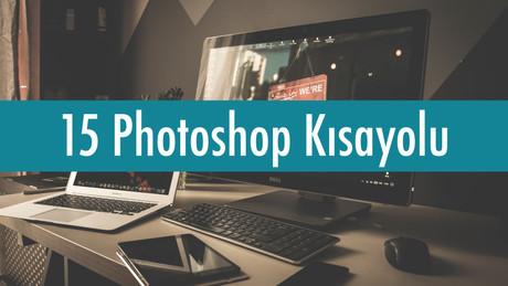 En Çok Kullanacağınız 15  Photoshop Kısayolu