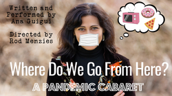 Where do we go from here? A Pandemic Cabaret