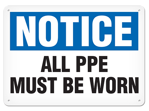 NOTICE - All PPE Must Be Worn