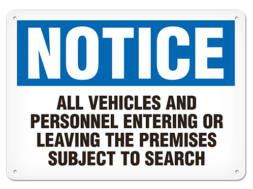 NOTICE - All Vehicles And Personnel Entering Or Leaving The Premises....