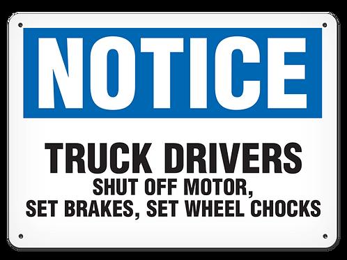 NOTICE - Truck Drivers Shut Off Motor, Set Brakes, Set Wheel Chocks Safety Sign