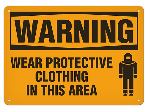 WARNING - Wear Protective Clothing In This Area