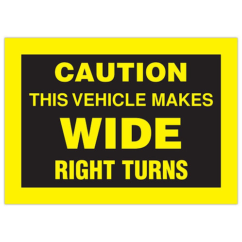 "CAUTION - Wide Right Turns - 13"" x 9"" Trailer Sign"