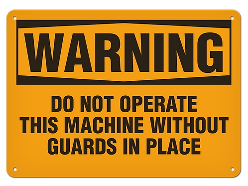 WARNING - Do Not Operate This Machine Without Guards In Place