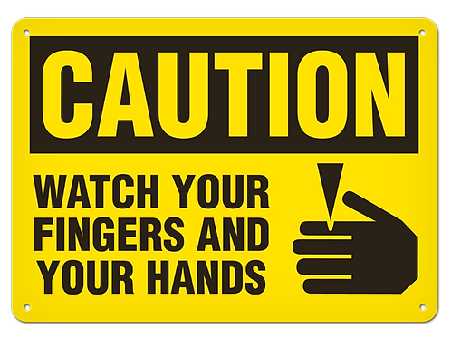 Caution - Watch Your Fingers And Your Hands