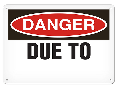 DANGER - Due To