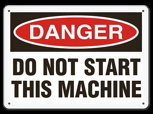 DANGER - Do Not Start This Machine Safety Sign