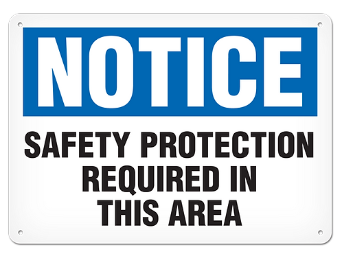 NOTICE - Safety Protection Required In This Area