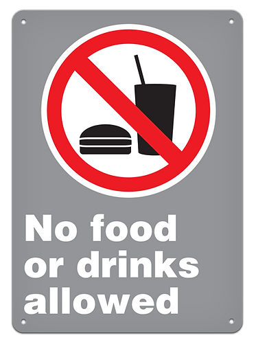 PROHIBITION - No Food Or Drinks Allowed