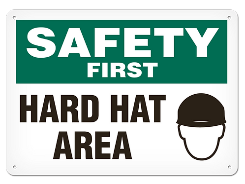 SAFETY FIRST - Hard Hat Area