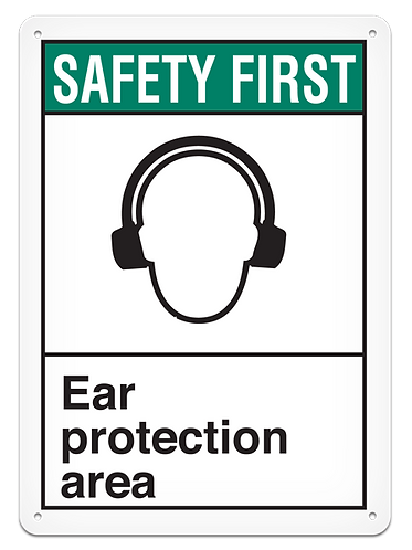 SAFETY FIRST - Ear Protection Area