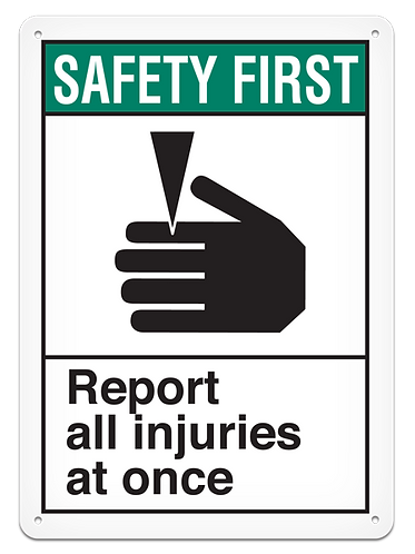 SAFETY FIRST - Report All Injuries At Once