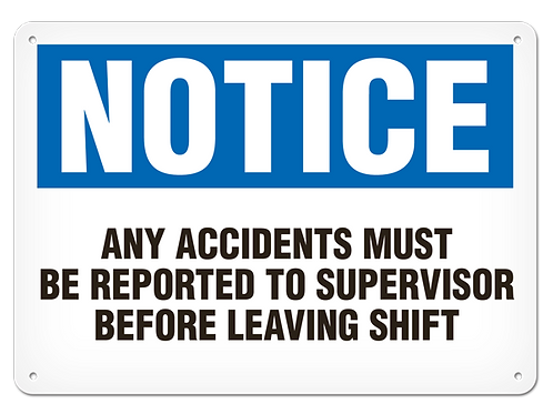 NOTICE - Any Accidents Must Be Reported To Supervisor Before Leaving Shift