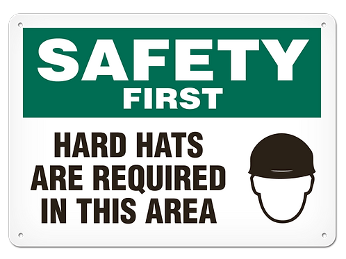 SAFETY FIRST - Hard Hats Reqired In This Area