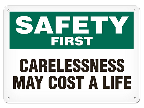 Safety First - Carelessness May Cost A Life