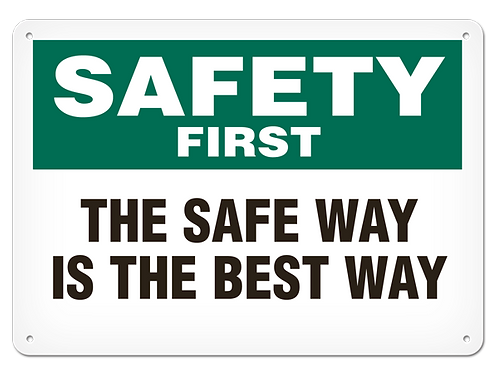 Safety First - The Safe Way Is The Best Way Safety Sign