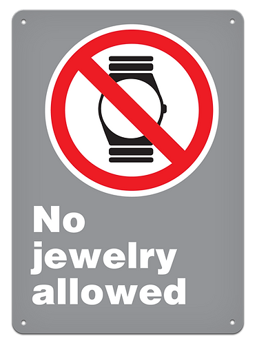 PROHIBITION - No Jewelry Allowed