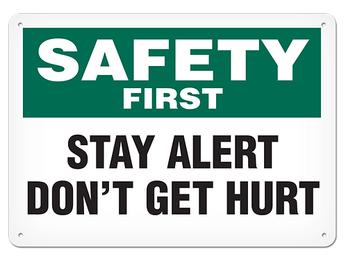 Safety First - Stay Alert Don't Get Hurt