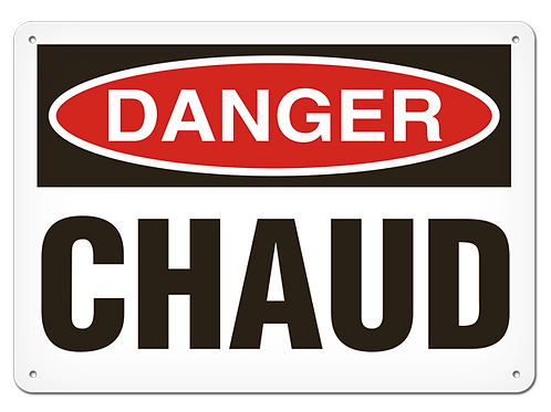 DANGER - Chaud Safety Sign