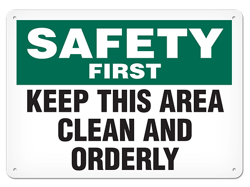 SAFETY FIRST - Keep This Area Clean And Orderly
