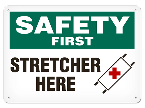 SAFETY FIRST - Stretcher Here