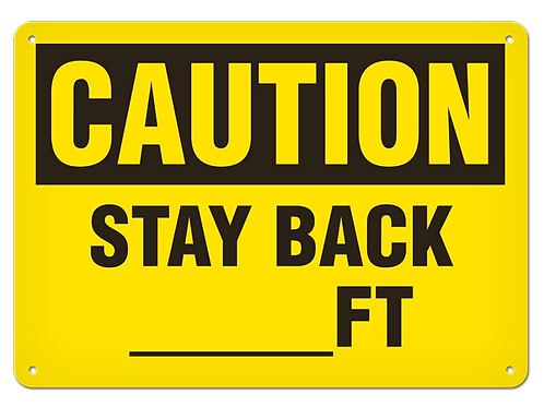 Caution - Stay Back ____ Ft