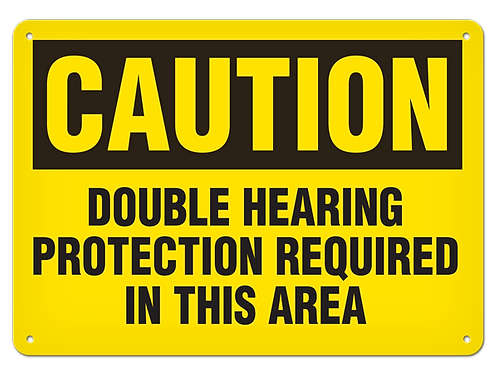 Caution - Double Hearing Protection Required In This Area