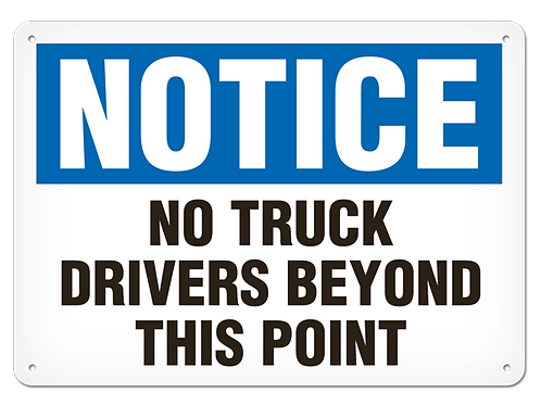 NOTICE - No Truck Drivers Beyond This Point